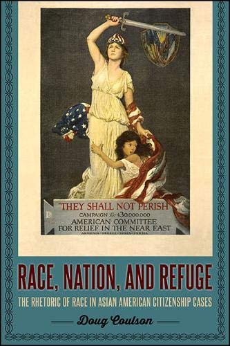 Race, Nation, and Refuge: The Rhetoric of Race in Asian American Citizenship Cases: Doug Coulson