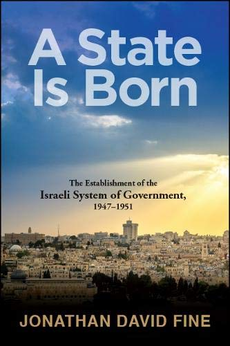 9781438467979: A State Is Born: The Establishment of the Israeli System of Government, 1947-1951