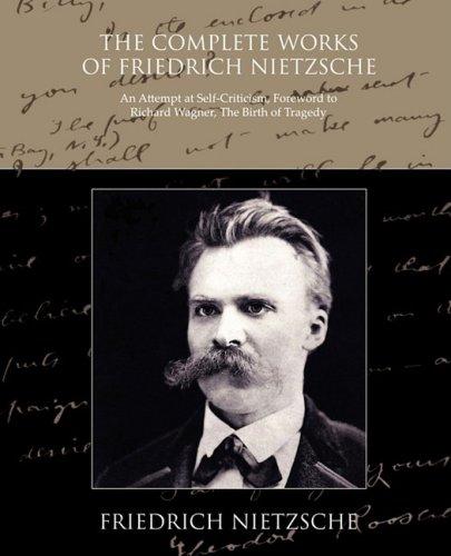 The Complete Works of Friedrich Nietzsche: Friedrich Nietzsche