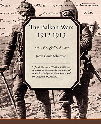 The Balkan Wars 1912 1913: Jacob Gould Schurman