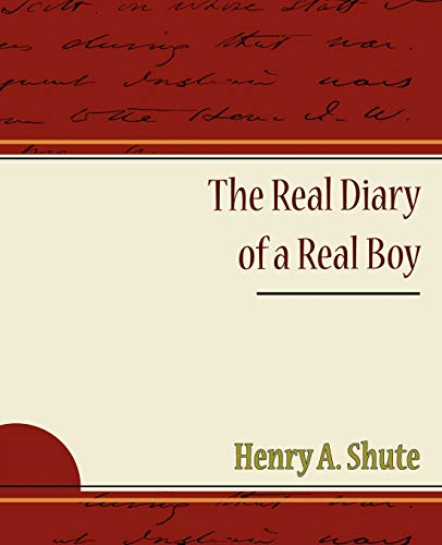 The Real Diary of a Real Boy: Shute, Henry A.