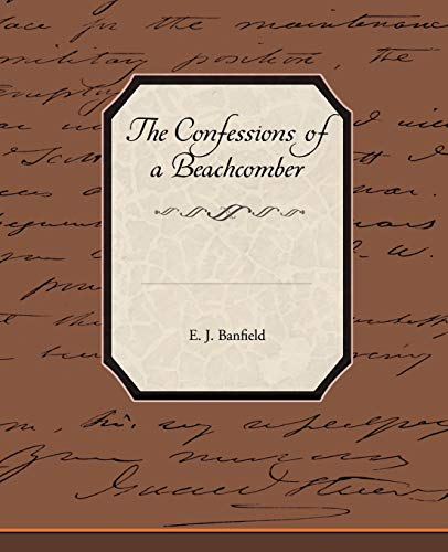 The Confessions of a Beachcomber: E. J. Banfield