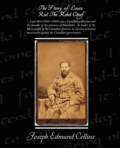 The Story of Louis Riel The Rebel Chief: Collins, Joseph Edmund