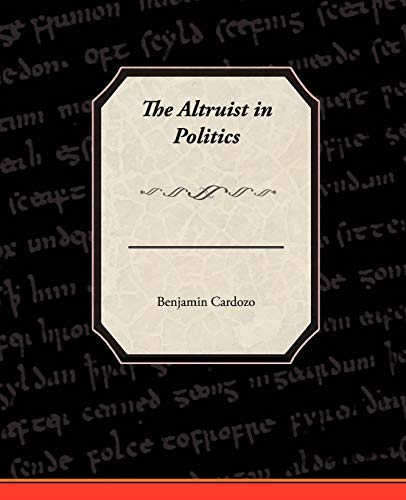 The Altruist in Politics (Paperback): Benjamin Cardozo