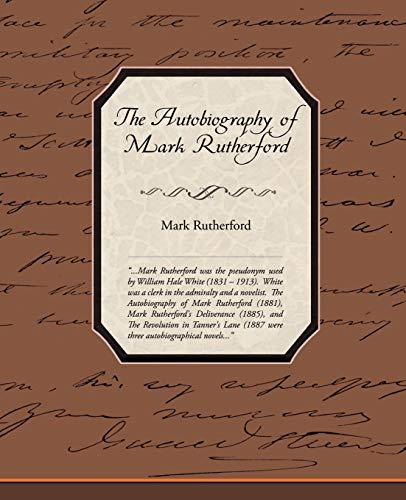 The Autobiography of Mark Rutherford: Mark Rutherford