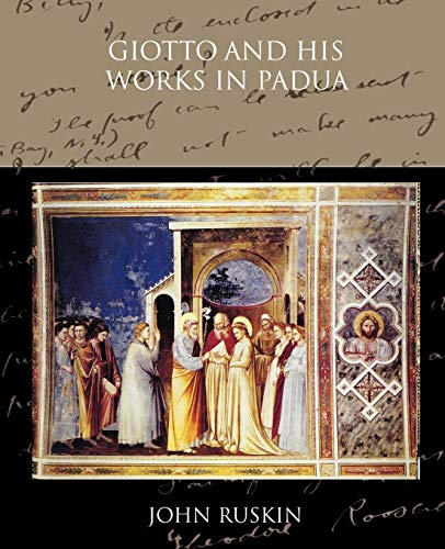 Giotto and His Works in Padua: John Ruskin