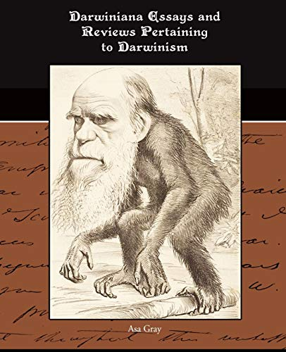 Darwiniana Essays and Reviews Pertaining to Darwinism: Asa Gray
