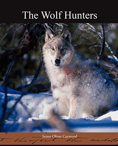The Wolf Hunters: James Oliver Curwood