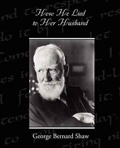 How He Lied to Her Husband: George Bernard Shaw