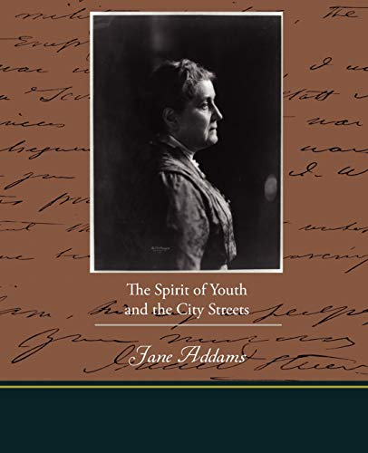 The Spirit of Youth and the City Streets: Jane Addams