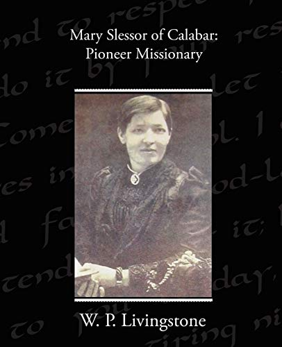 Mary Slessor of Calabar: Pioneer Missionary: W. P. Livingstone