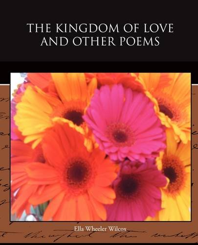 The Kingdom of Love and Other Poems (9781438526324) by Ella Wheeler Wilcox