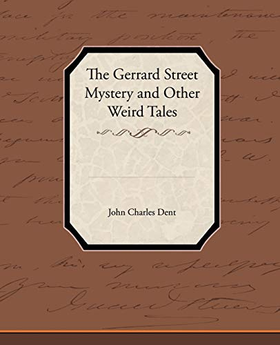 The Gerrard Street Mystery and Other Weird Tales: John Charles Dent