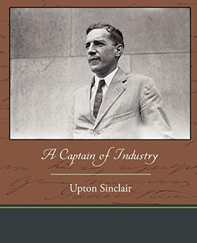 A Captain of Industry: Upton Sinclair