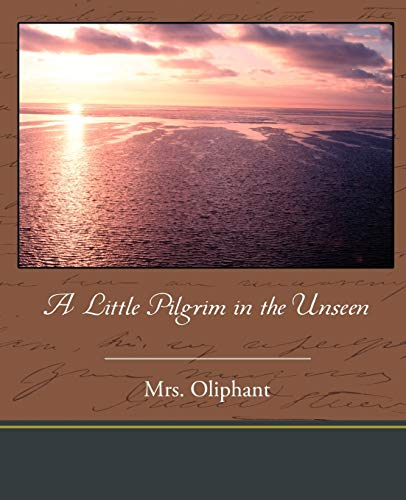 A Little Pilgrim in the Unseen: Mrs. Oliphant