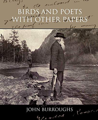 Birds and Poets With Other Papers: John Burroughs