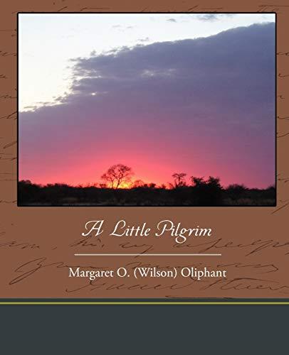 A Little Pilgrim: Margaret O. Wilson Oliphant