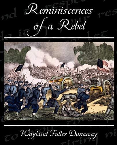 Reminiscences of a Rebel: Wayland Fuller Dunaway