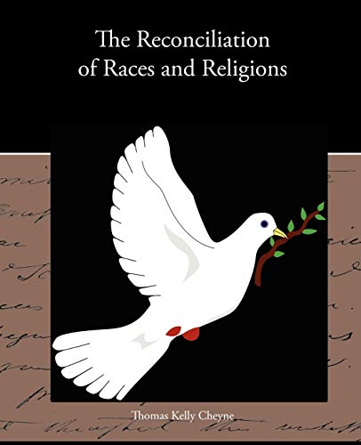 The Reconciliation of Races and Religions: Thomas Kelly Cheyne