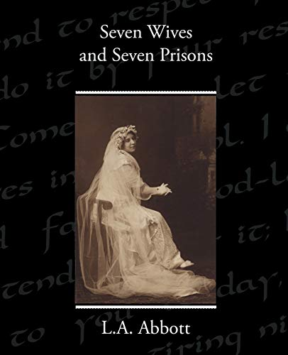 Seven Wives and Seven Prisons: L. A. Abbott