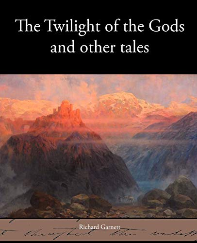 The Twilight of the Gods and Other Tales: Richard Garnett