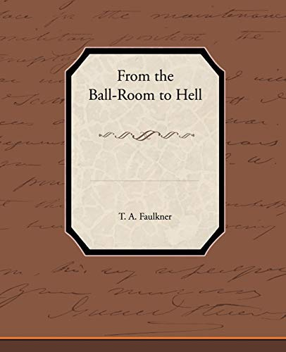 From the Ball-Room to Hell: T. A. Faulkner