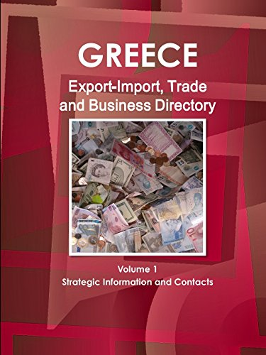 Greece Export-Import, Trade and Business Directory Volume 1 Strategic Information and Contacts: Inc...