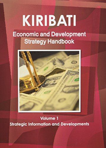 Kiribati: Economic and Development Strategy Handbook: Strategic and Practical Information: ...