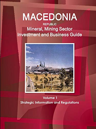 9781438730288: Macedonia Republic Mineral & Mining Sector Investment and Business Guide