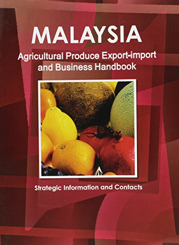 Malaysia Agricultural Produce Export-import & Business Handbook