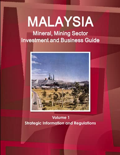 9781438731063: Malaysia Mineral, Mining Sector Investment and Business Guide Volume 1 Strategic Information and Regulations