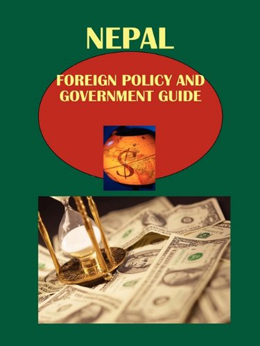 Nepal Foreign Policy and Government Guide: IBP USA (Editor)