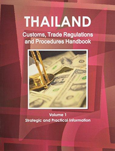 Thailand Customs, Trade Regulations and Procedures Handbook: USA International Business