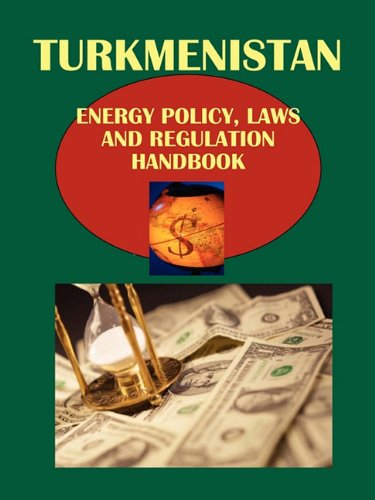 Turkmenistan Energy Policy, Laws and Regulation Handbook