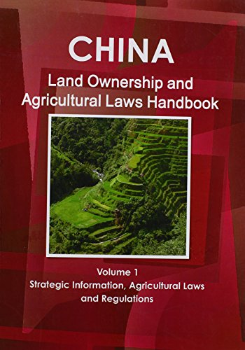 China Land Ownership and Agricultural Laws Handbook Volume 1 Strategic Information, Agricultural ...