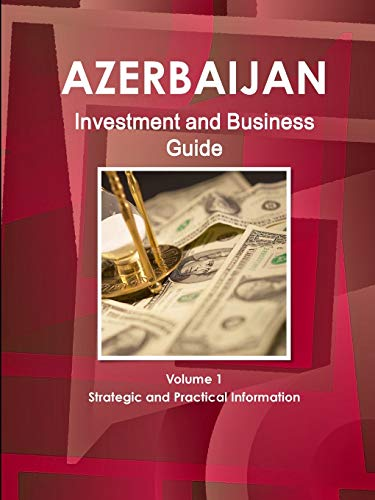 9781438767048: 1: Azerbaijan Investment and Business Guide: Strategic and Practical Information