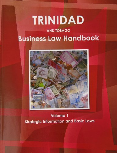 Trinidad & Tobago Business Law Handbook: Strategic Information and Basic Laws: Intl Business ...