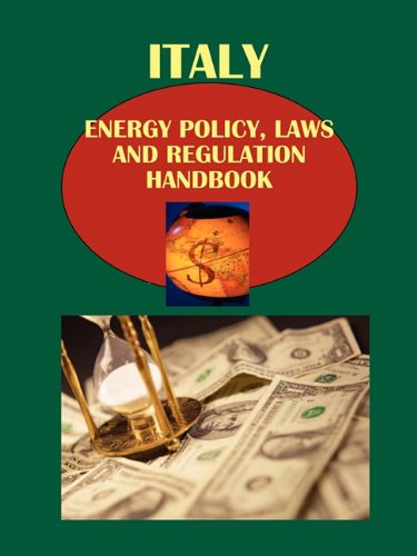 Italy Energy Policy, Laws and Regulation Handbook Volume 1 Strategic Information (World Law ...