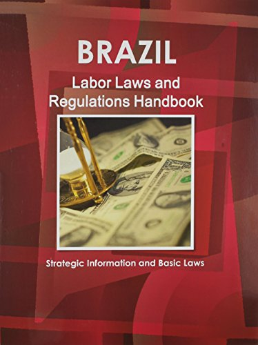 Brazil Labor Laws and Regulations Handbook: Strategic Information and Basic Laws (World Business ...