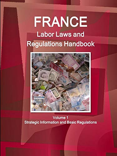 9781438780757: France Labor Laws and Regulations Handbook: Strategic Information and Basic Laws (World Business Law Library) (Volume 1)