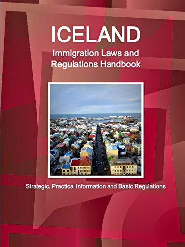 9781438782720: Iceland Immigration Laws and Regulations Handbook: Strategic, Practical Information and Basic Regulations (World Business Law Library)