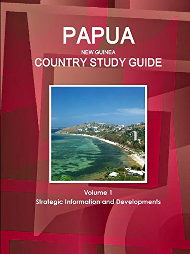 9781438785233: Papua New Guinea Country Study Guide Volume 1 Strategic Information and Developments - Everything you need to know about the country - Geography, ... etc. (World Business and Investment Library)