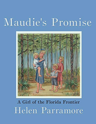 Maudies Promise: A Girl on the Florida Frontier: Helen Parramore