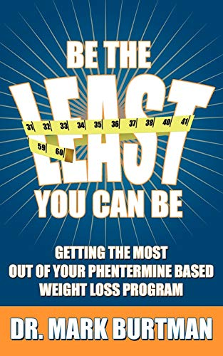 9781438903545: Be The Least You Can Be: Getting the Most Out of Your Phentermine Based Weight Loss Program