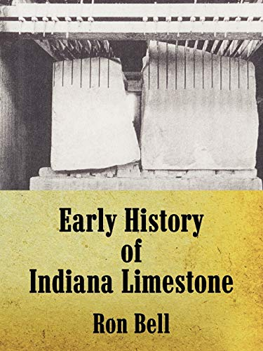 Early History of Indiana Limestone: Ron Bell