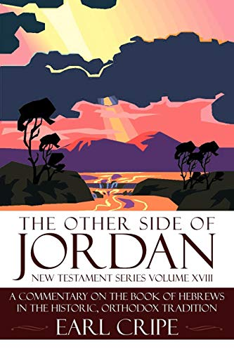 9781438904009: The Other Side of Jordan: A Commentary On The Book of Hebrews In the Historic, Orthodox Tradition: New Testament Series Volume XVIII