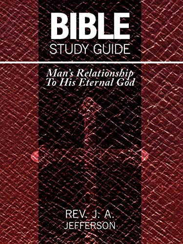 Bible Study Guide: Mans Relationship to His Eternal God: Rev. J. A. Jefferson