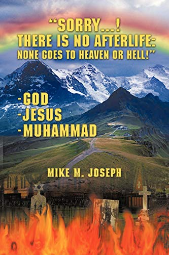 Sorry! There is No Afterlife! None Goes to Heaven or Hell!: Joseph, Mike M.