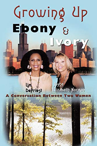 Growing Up Ebony and Ivory: A Conversation Between Two Women: Lim DePriest