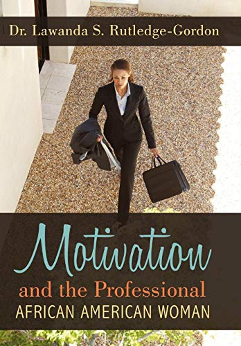Motivation and the Professional African American Woman: Dr. Lawanda S. Rutledge